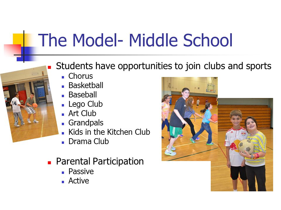 The Model- Middle School Students have opportunities to join clubs and sports Chorus Basketball Baseball Lego Club Art Club Grandpals Kids in the Kitc
