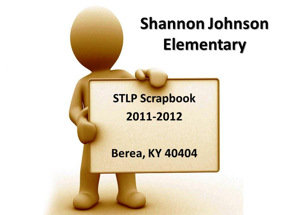 Shannon Johnson Elementary STLP Scrapbook 2011-2012 Berea, KY 40404