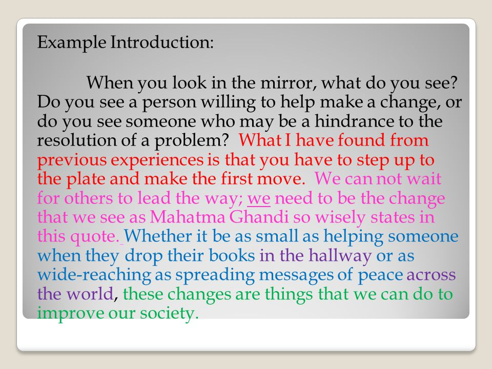 Example Introduction: When you look in the mirror, what do you see? Do you see a person willing to help make a change, or do you see someone who may b