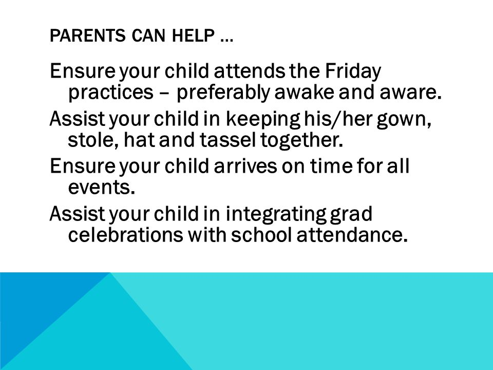 PARENTS CAN HELP … Ensure your child attends the Friday practices – preferably awake and aware.
