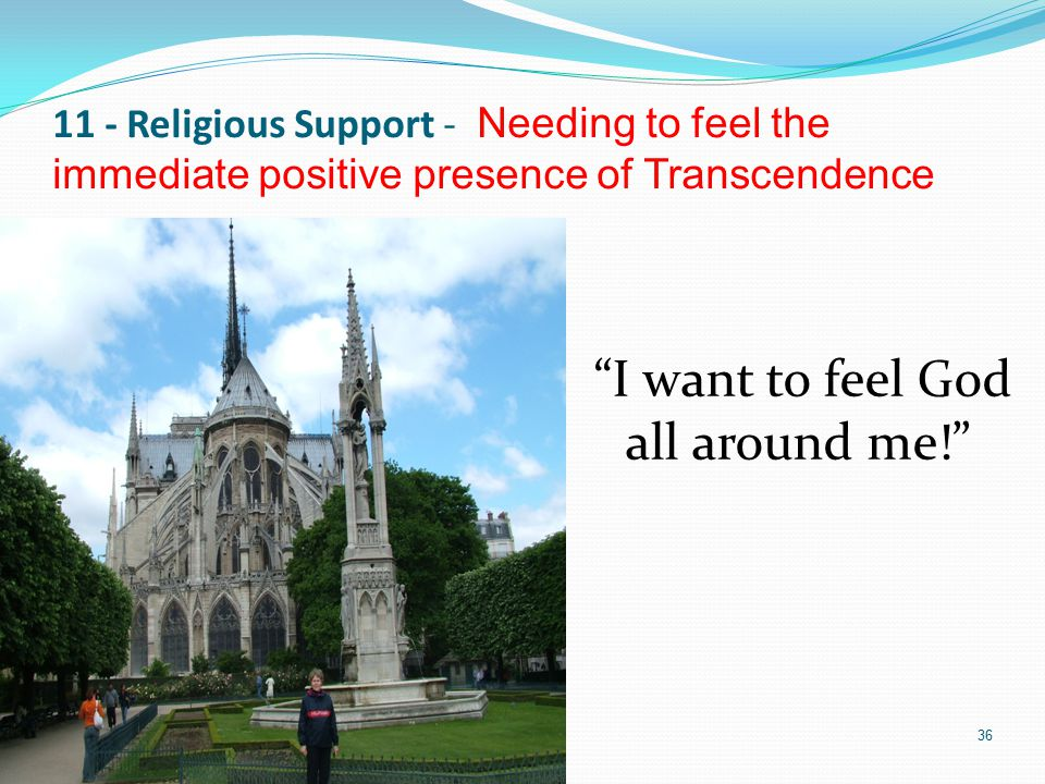"11 - Religious Support - Needing to feel the immediate positive presence of Transcendence ""I want to feel God all around me!"" 36"