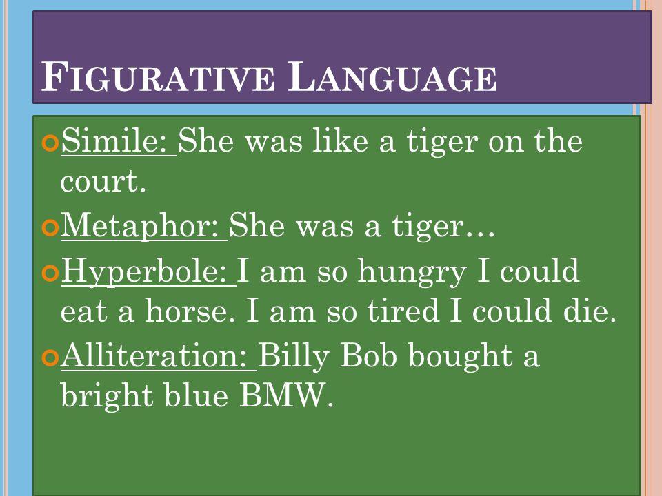 F IGURATIVE L ANGUAGE Simile: She was like a tiger on the court.