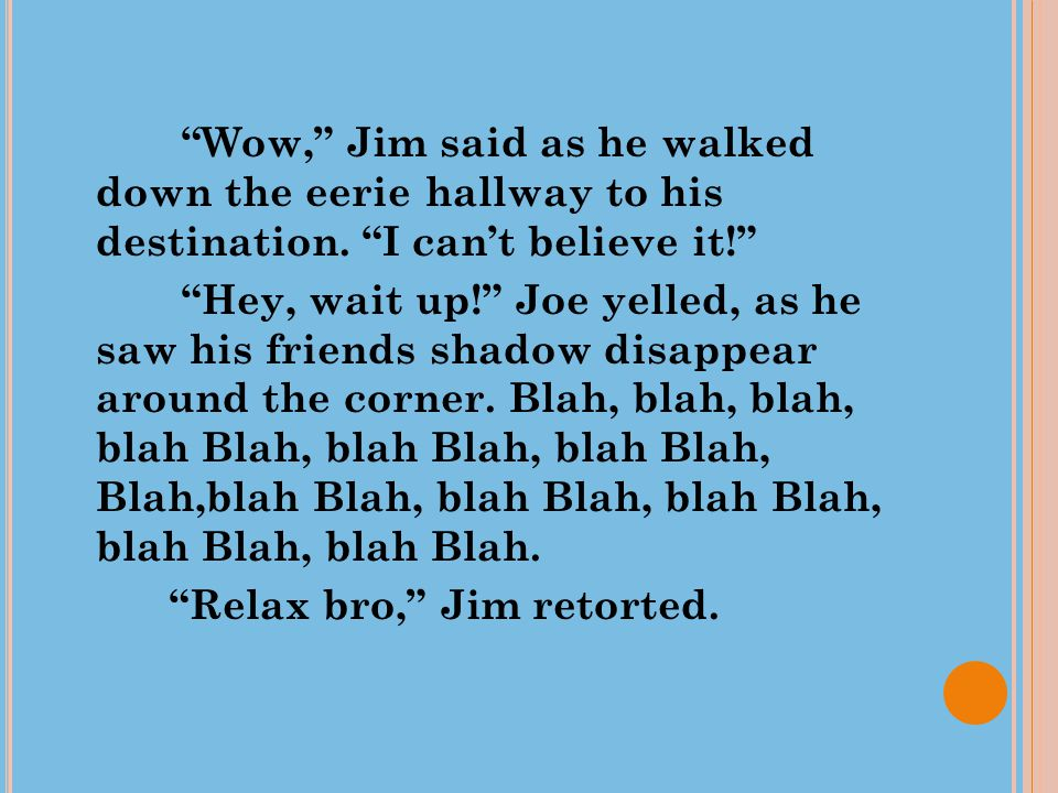 Wow, Jim said as he walked down the eerie hallway to his destination.