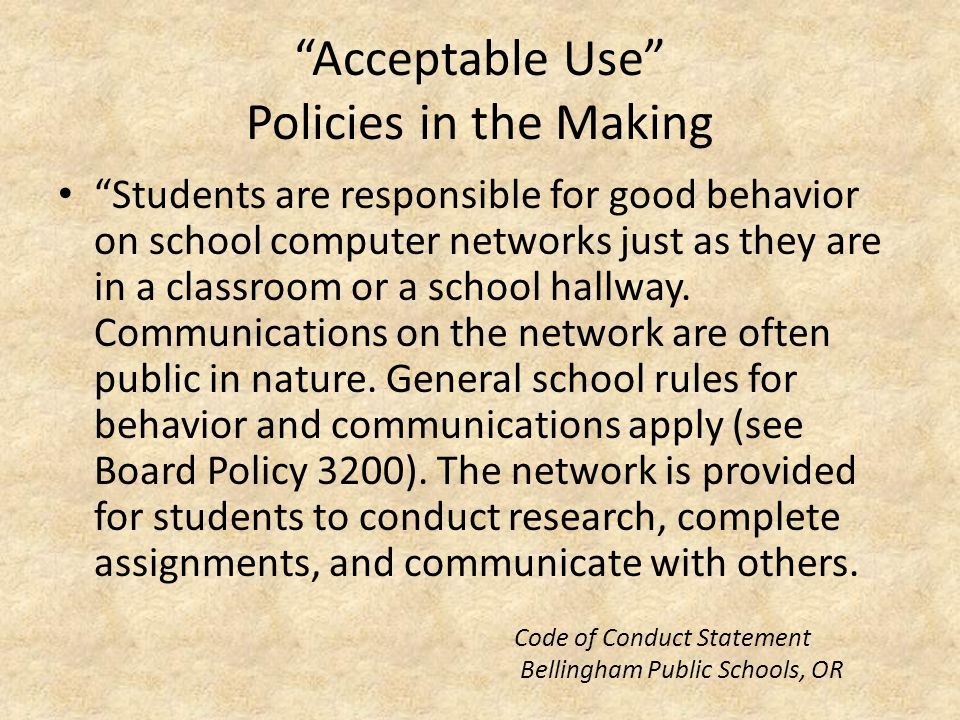 Acceptable Use Policies in the Making Students are responsible for good behavior on school computer networks just as they are in a classroom or a school hallway.