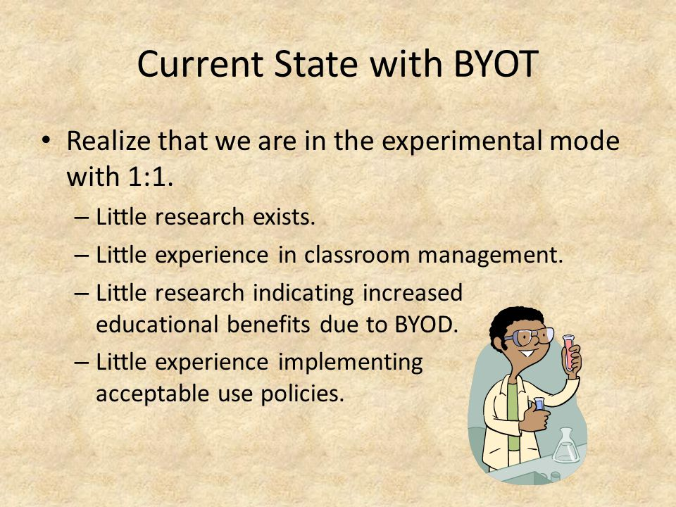 Current State with BYOT Realize that we are in the experimental mode with 1:1.