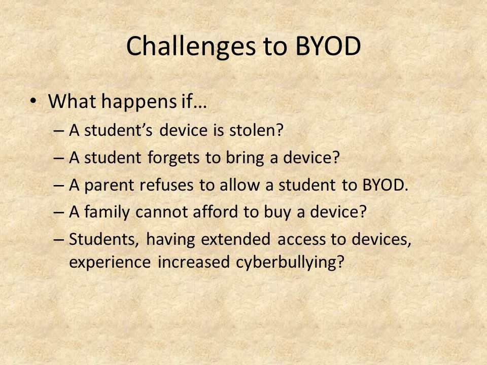 Challenges to BYOD What happens if… – A student's device is stolen.