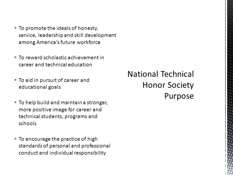  To promote the ideals of honesty, service, leadership and skill development among America's future workforce  To reward scholastic achievement in career and technical education  To aid in pursuit of career and educational goals  To help build and maintain a stronger, more positive image for career and technical students, programs and schools  To encourage the practice of high standards of personal and professional conduct and individual responsibility
