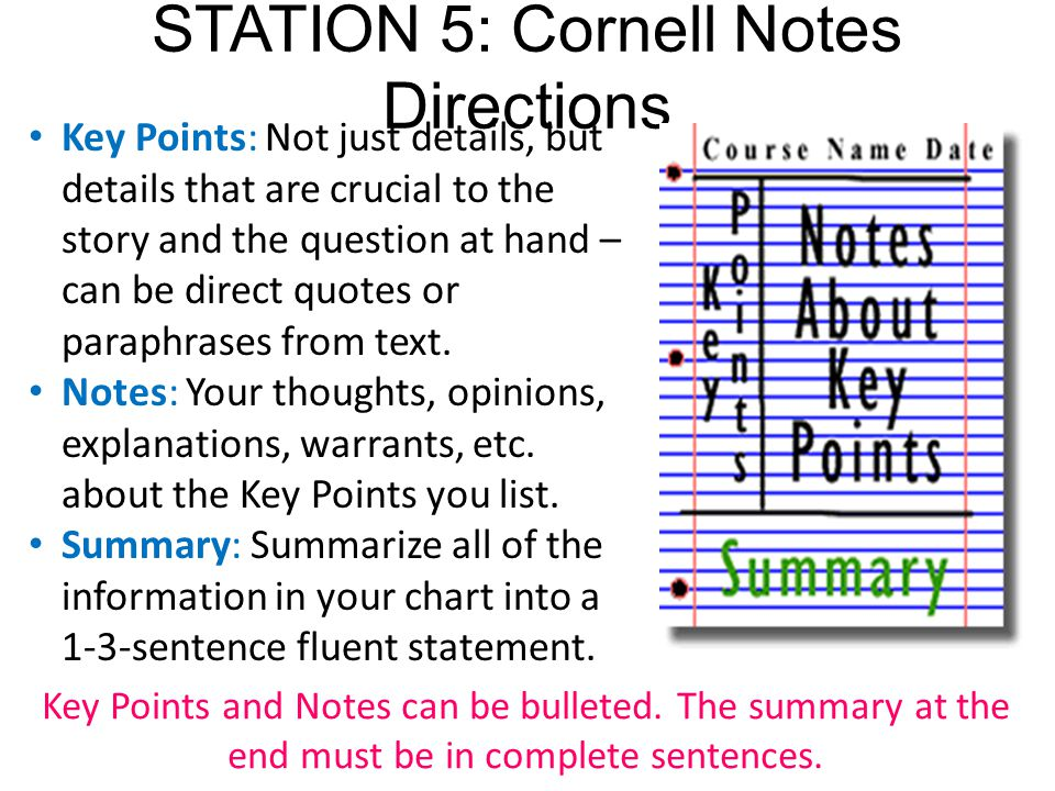 STATION 5: Cornell Notes Directions Key Points: Not just details, but details that are crucial to the story and the question at hand – can be direct q