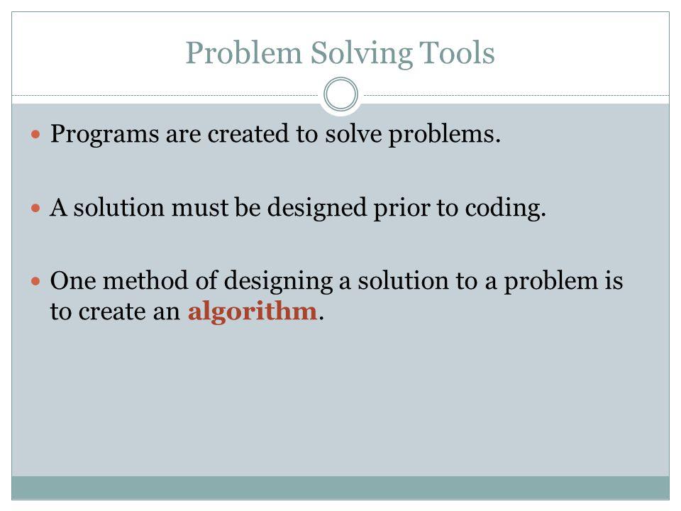 Algorithms An algorithm is a list of steps to solve a problem written in plain English.