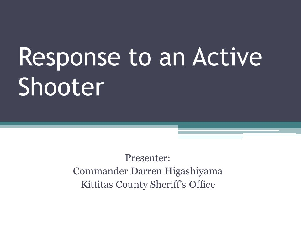 Response to an Active shooter Today we are going to talk about: 1.What an active shooter is 2.Law Enforcement Response 3.EMS Response 4.Active Shooter inside of a Hospital