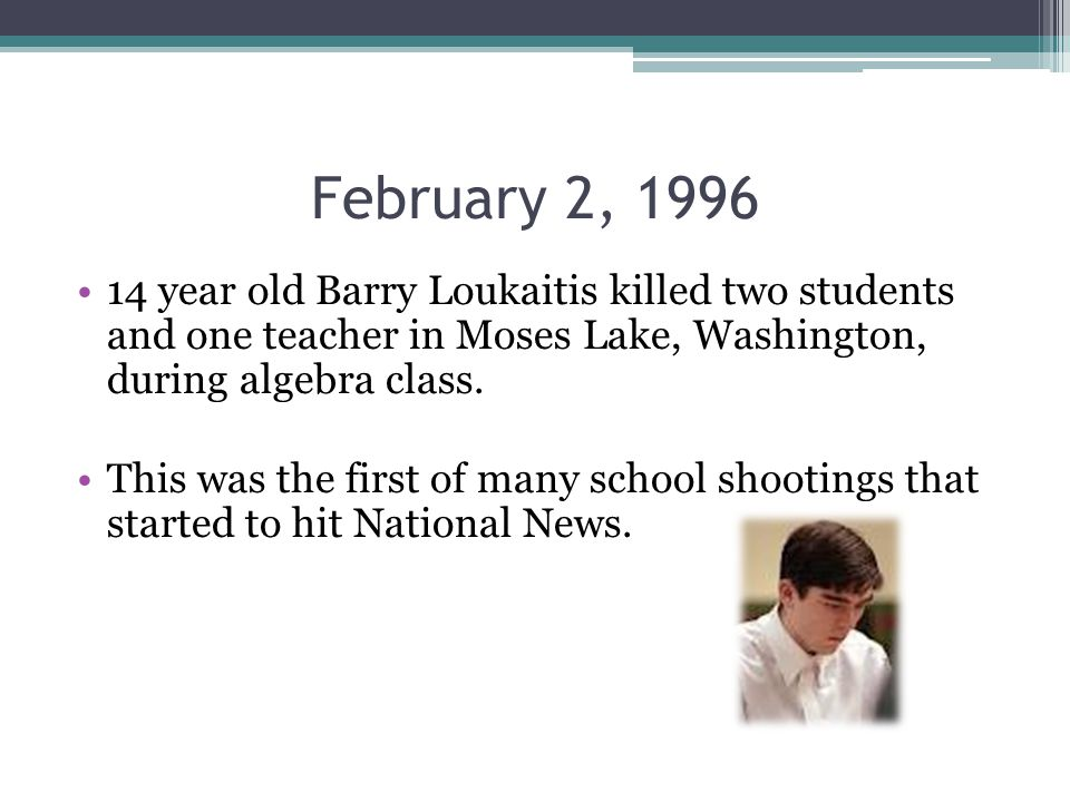 From then on School Shootings have become common place in today's news Feb.