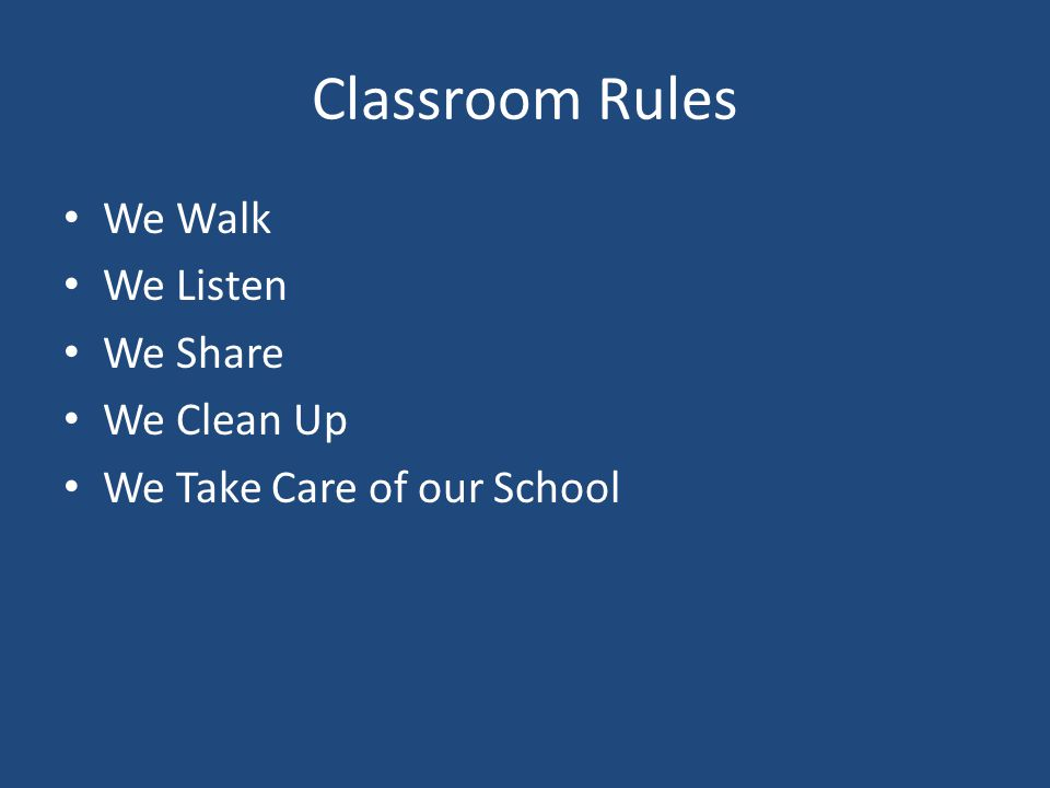 Classroom Rules We Walk We Listen We Share We Clean Up We Take Care of our School