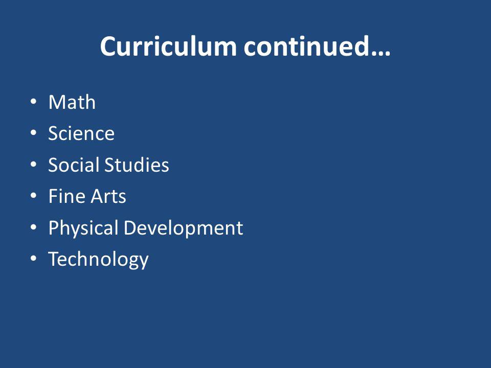 Curriculum continued… Math Science Social Studies Fine Arts Physical Development Technology