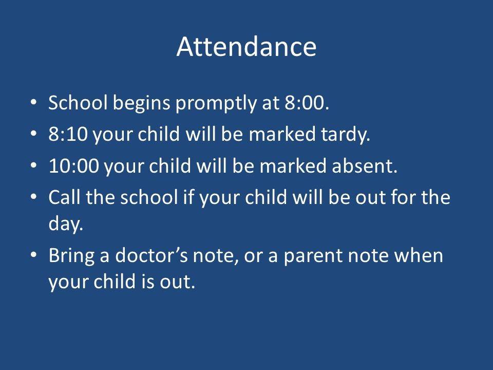 Attendance School begins promptly at 8:00. 8:10 your child will be marked tardy.