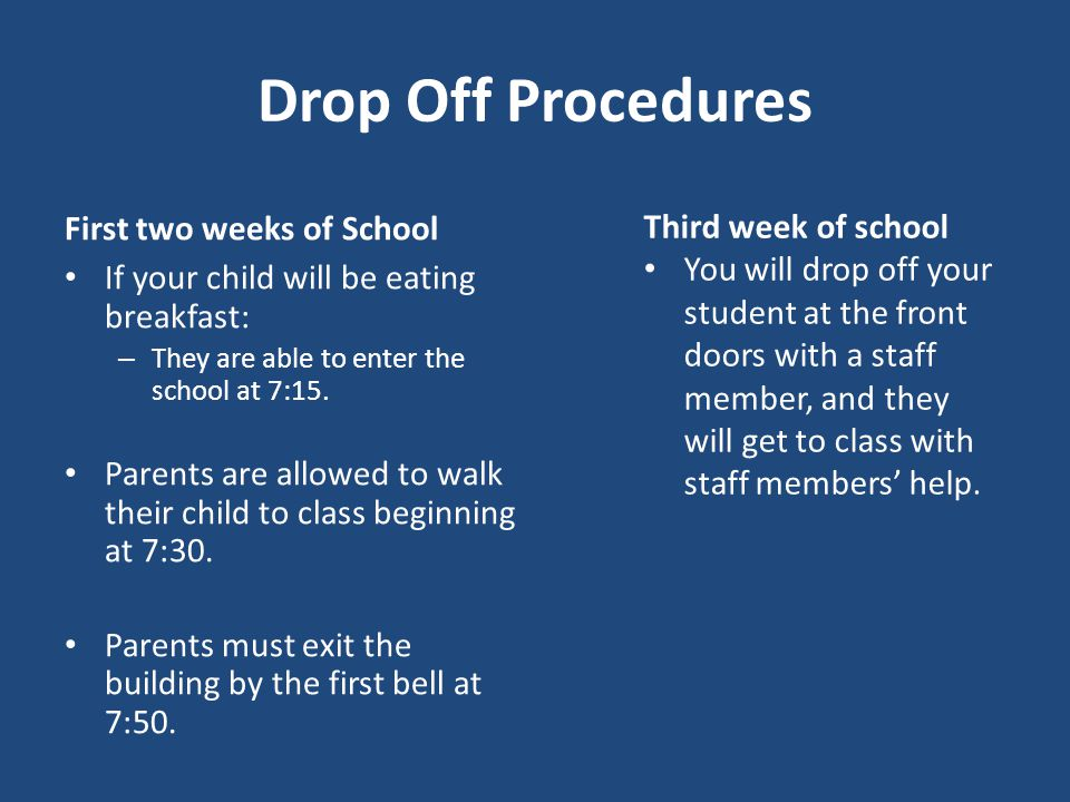 Drop Off Procedures First two weeks of School If your child will be eating breakfast: – They are able to enter the school at 7:15.