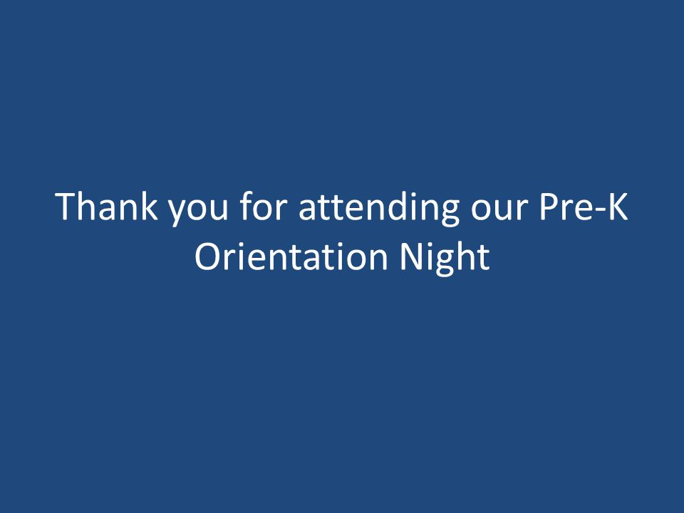 Thank you for attending our Pre-K Orientation Night