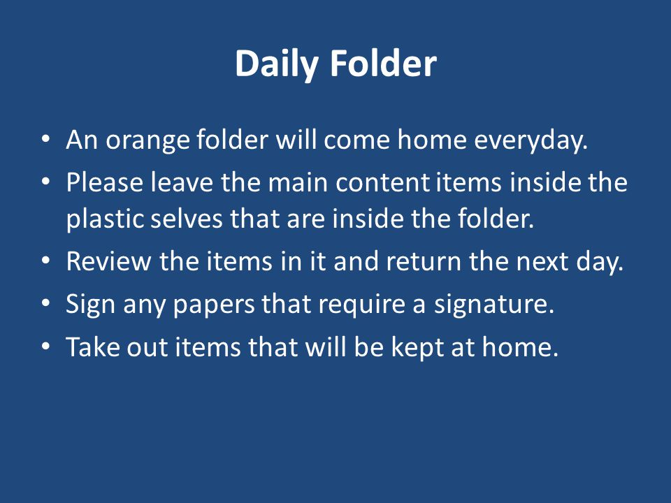 Daily Folder An orange folder will come home everyday.