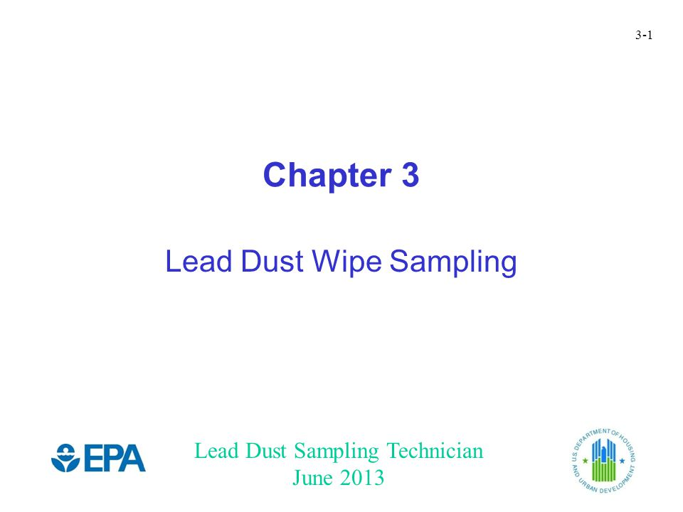 Lead Dust Sampling Technician June 2013 3-1 Chapter 3 Lead Dust Wipe Sampling