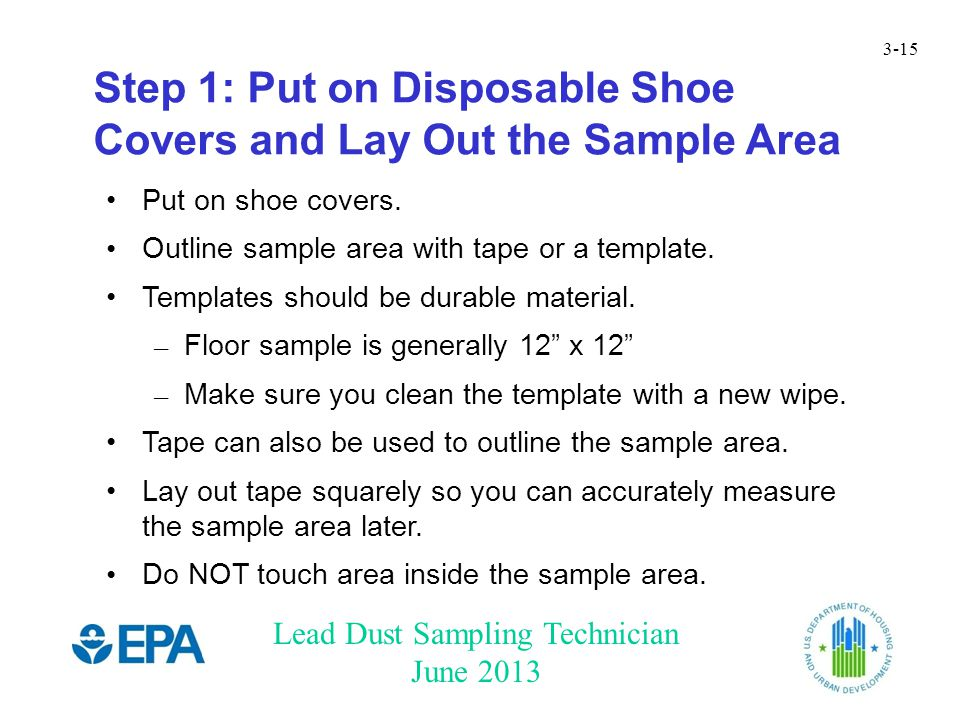 Lead Dust Sampling Technician June 2013 3-15 Step 1: Put on Disposable Shoe Covers and Lay Out the Sample Area Put on shoe covers.