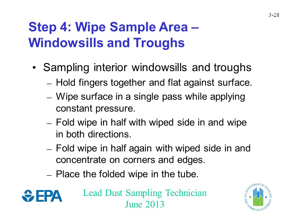 Lead Dust Sampling Technician June 2013 3-28 Step 4: Wipe Sample Area – Windowsills and Troughs Sampling interior windowsills and troughs – Hold fingers together and flat against surface.