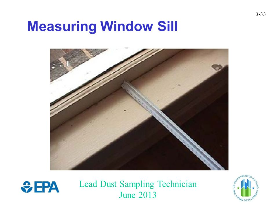 Lead Dust Sampling Technician June 2013 3-33 Measuring Window Sill
