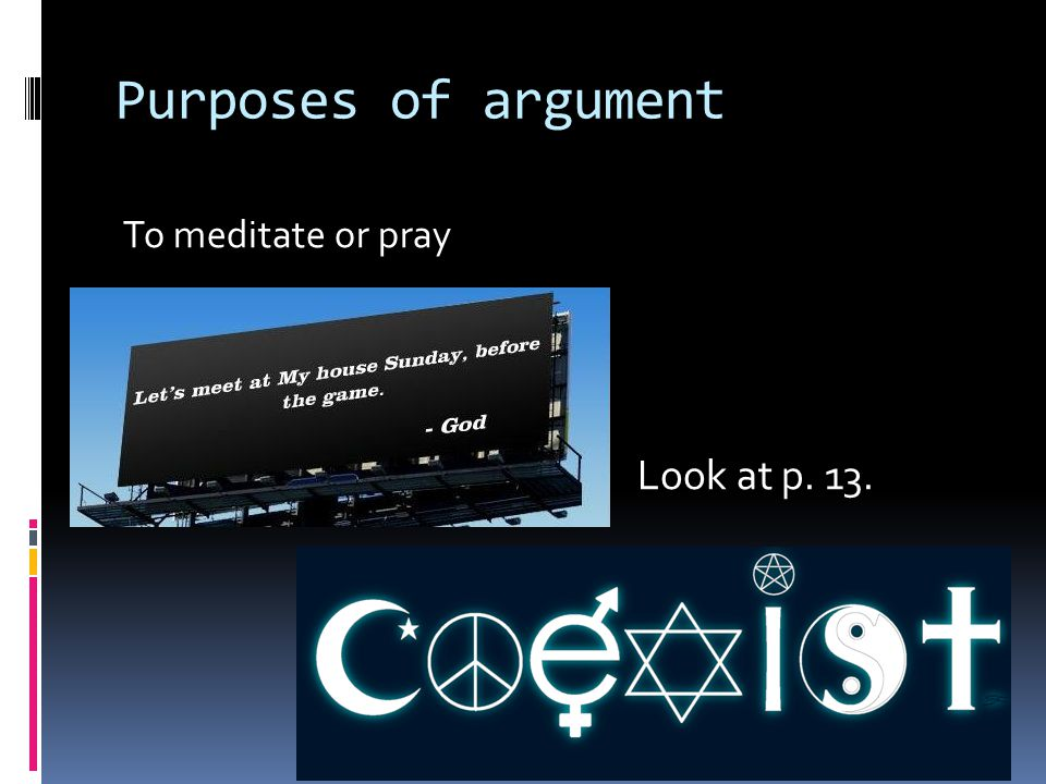 Purposes of argument To meditate or pray Look at p. 13.