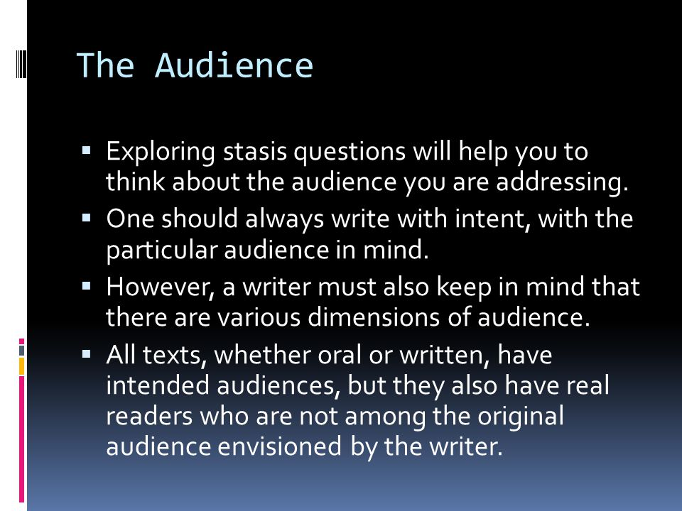 The Audience  Exploring stasis questions will help you to think about the audience you are addressing.
