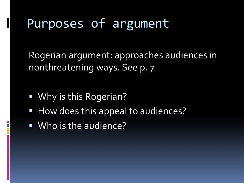 Rogerian argument: approaches audiences in nonthreatening ways.