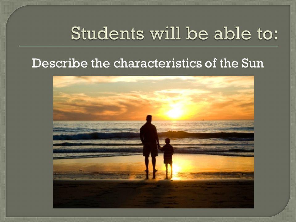 Describe the characteristics of the Sun
