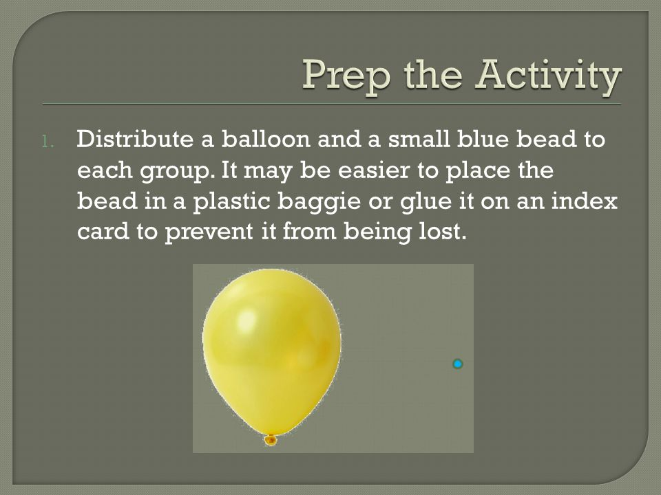 1. Distribute a balloon and a small blue bead to each group.