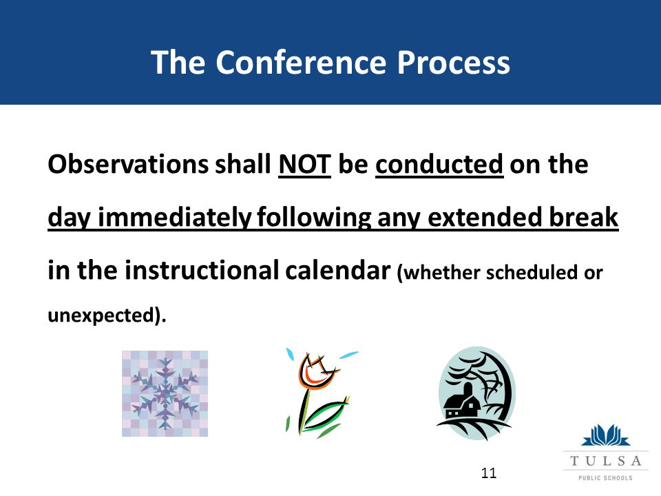 The Conference Process Observations shall NOT be conducted on the day immediately following any extended break in the instructional calendar (whether scheduled or unexpected).