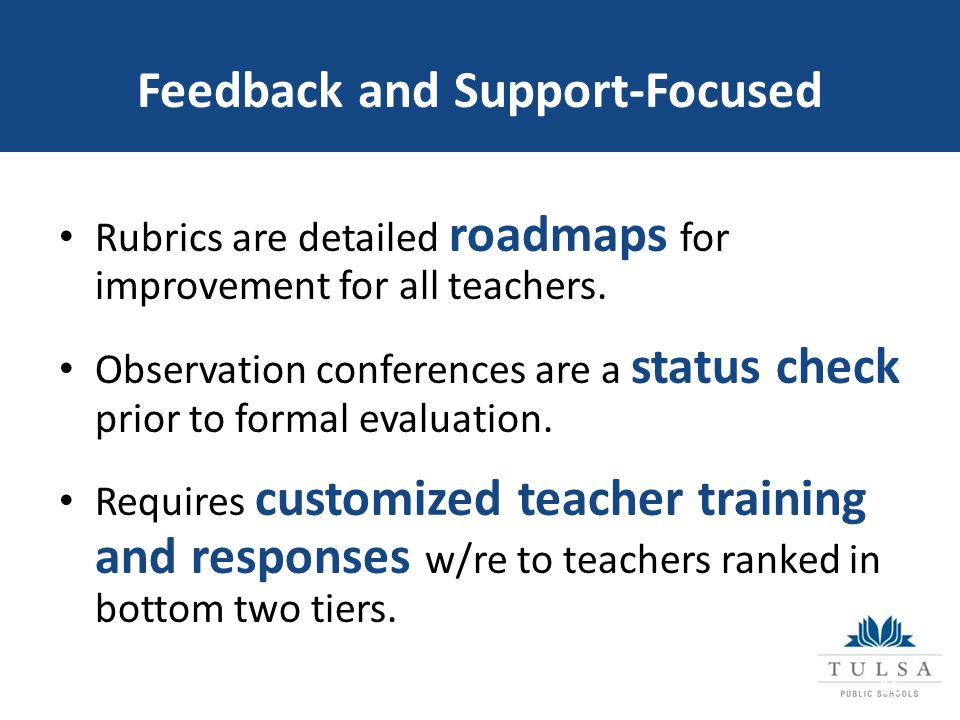 Feedback and Support-Focused Rubrics are detailed roadmaps for improvement for all teachers.