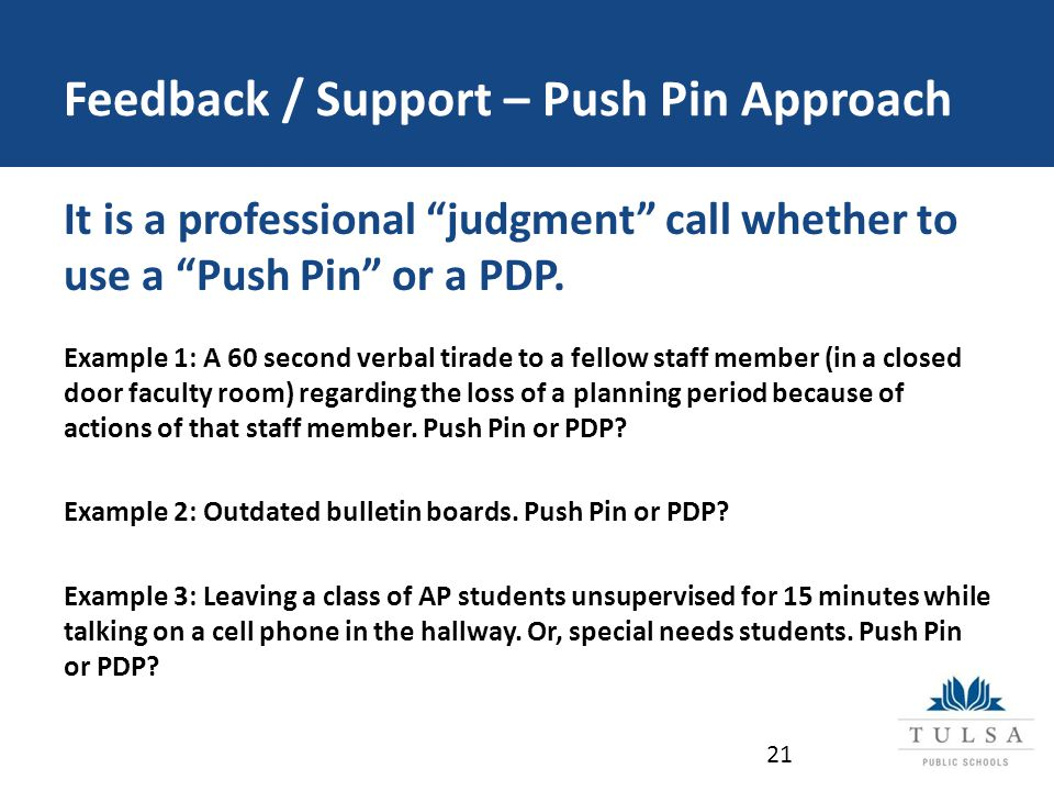 Feedback / Support – Push Pin Approach It is a professional judgment call whether to use a Push Pin or a PDP.