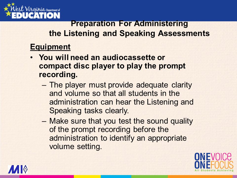 Preparation For Administering the Listening and Speaking Assessments Equipment You will need an audiocassette or compact disc player to play the prompt recording.
