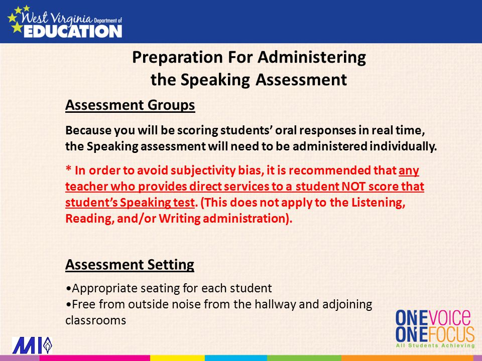 Assessment Groups Because you will be scoring students' oral responses in real time, the Speaking assessment will need to be administered individually.