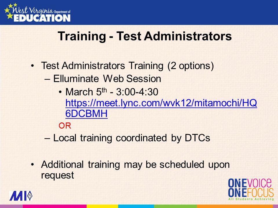 Training - Test Administrators Test Administrators Training (2 options) –Elluminate Web Session March 5 th - 3:00-4:30 https://meet.lync.com/wvk12/mit