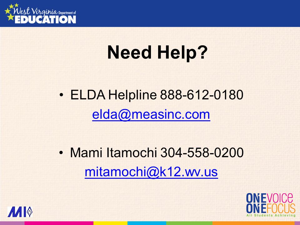 Need Help? ELDA Helpline 888-612-0180 elda@measinc.com Mami Itamochi 304-558-0200 mitamochi@k12.wv.us
