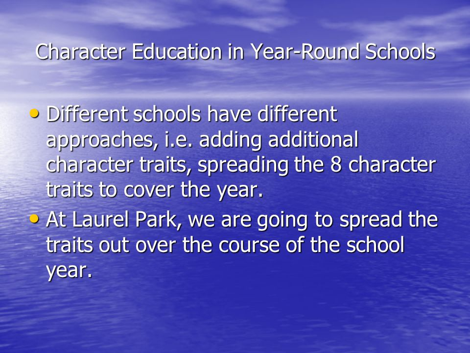 Character Education in Year-Round Schools Different schools have different approaches, i.e.