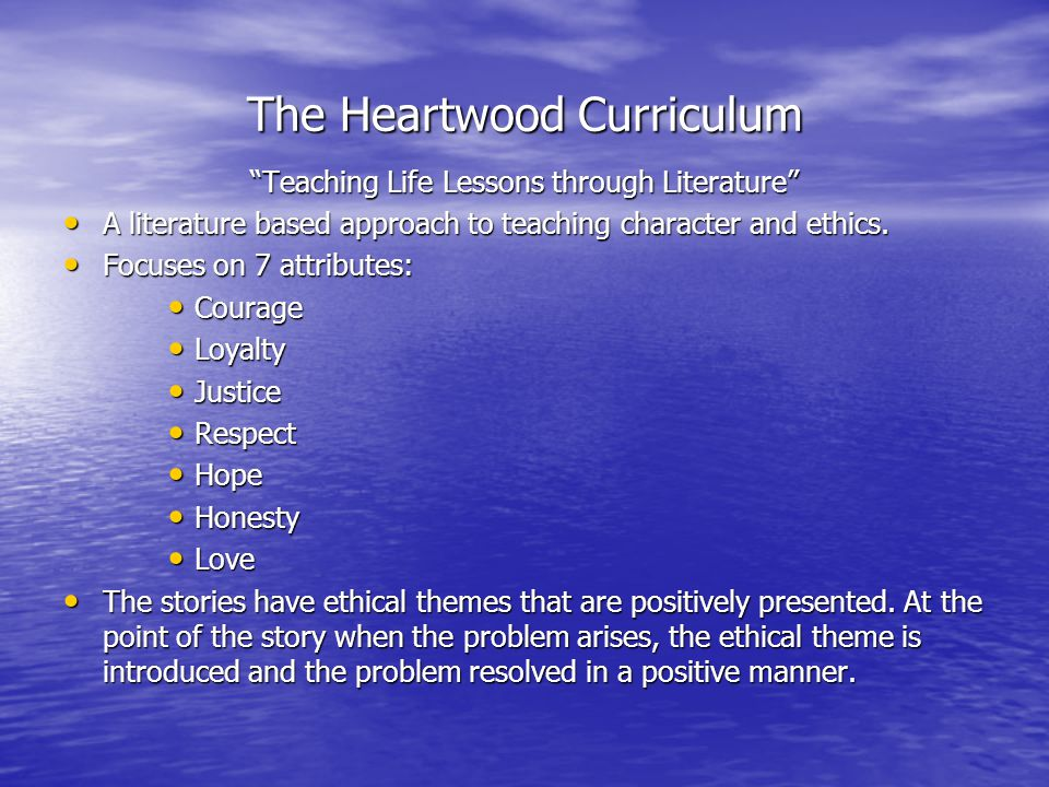 The Heartwood Curriculum Teaching Life Lessons through Literature A literature based approach to teaching character and ethics.