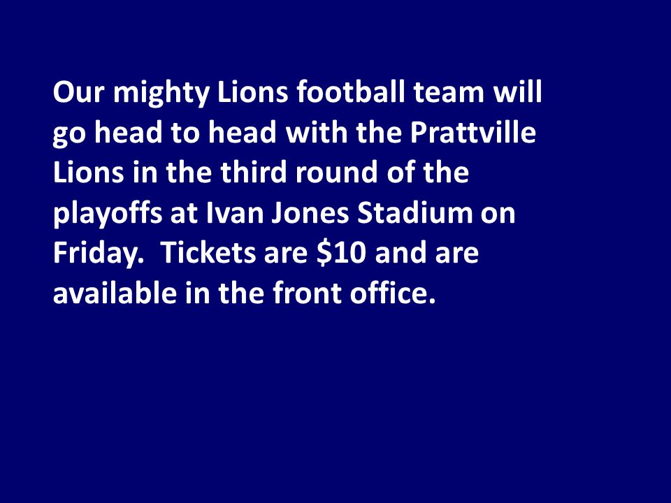 Our mighty Lions football team will go head to head with the Prattville Lions in the third round of the playoffs at Ivan Jones Stadium on Friday.