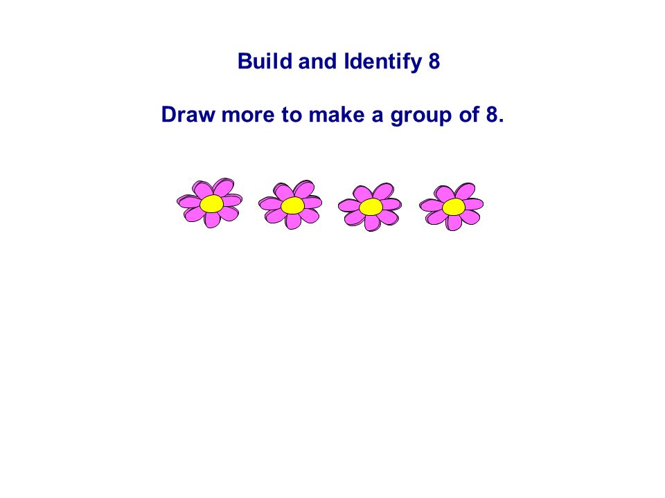 Build and Identify 8 Draw more to make a group of 8.