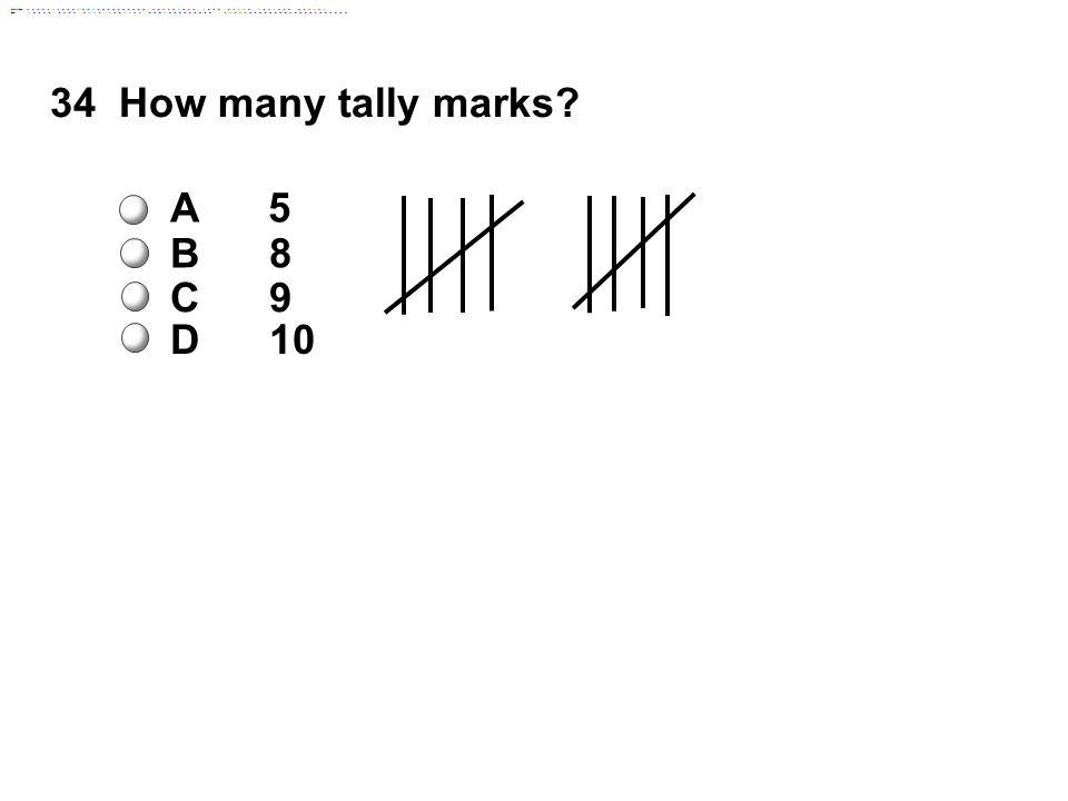 34How many tally marks A 5 B 8 C 9 D 10