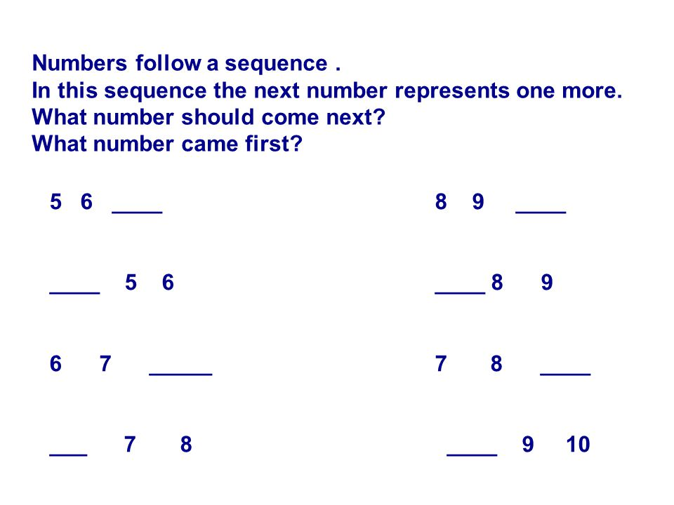 Numbers follow a sequence. In this sequence the next number represents one more.