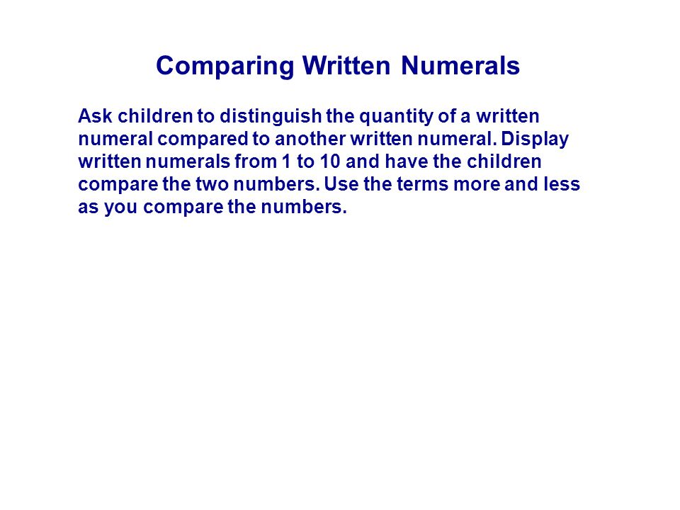 Comparing Written Numerals Ask children to distinguish the quantity of a written numeral compared to another written numeral.