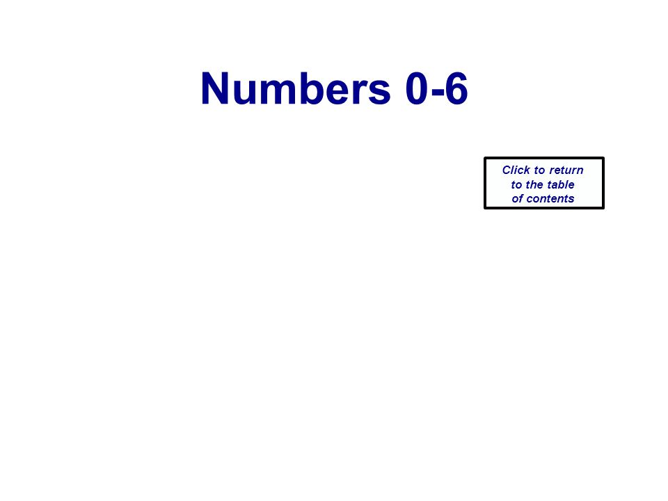 Numbers 0-6 Click to return to the table of contents