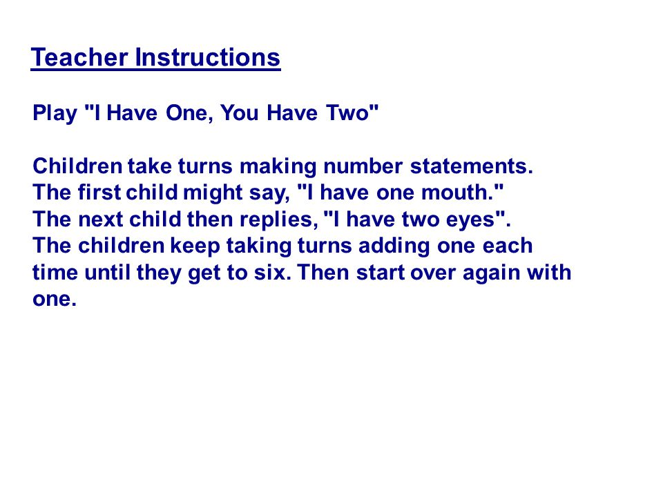 Play I Have One, You Have Two Children take turns making number statements.