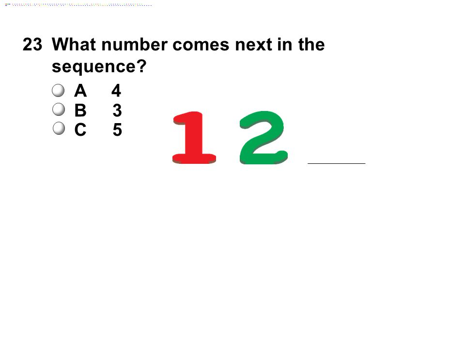 23What number comes next in the sequence A 4 B 3 C 5