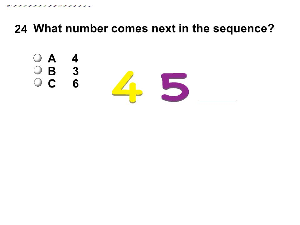 24 What number comes next in the sequence A 4 B 3 C 6