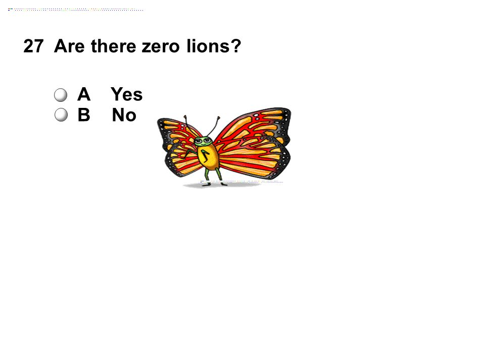 27Are there zero lions A Yes B No