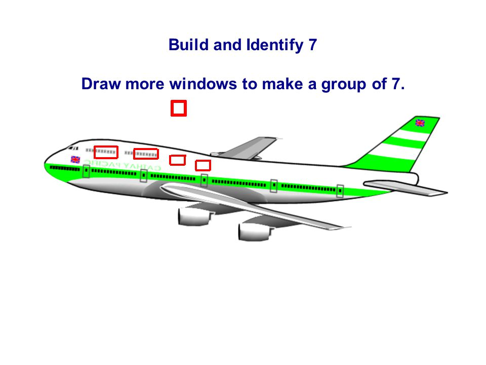 Build and Identify 7 Draw more windows to make a group of 7.
